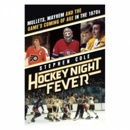 Stephen Cole Hockey Night Fever: Mullets, Mayhem and the Game's Coming of Age in the 1970s (Hardcover)