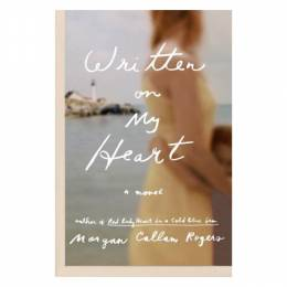 Morgan Callan Rogers Written on My Heart: A Novel