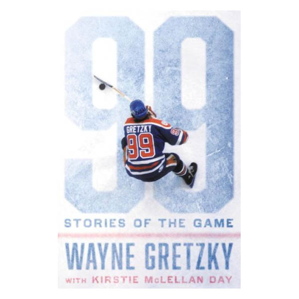 Wayne Gretzky 99: Stories of the Game (Hardcover)