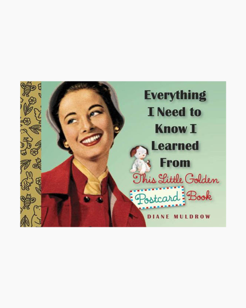 Diane Muldrow Everything I Need to Know I Learned From this Little Golden Postcard Book