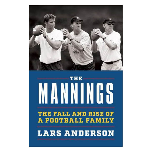 Lars Anderson The Mannings: The Fall and Rise of a Football Family (Hardcover)