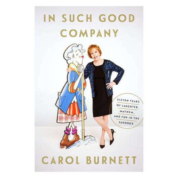 Carol Burnett In Such Good Company: Eleven Years of Laughter, Mayhem, and Fun in the Sandbox (Hardcover)