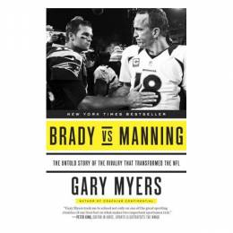 Gary Myers Brady vs Manning: The Untold Story of the Rivalry That Transformed the NFL (Paperback)
