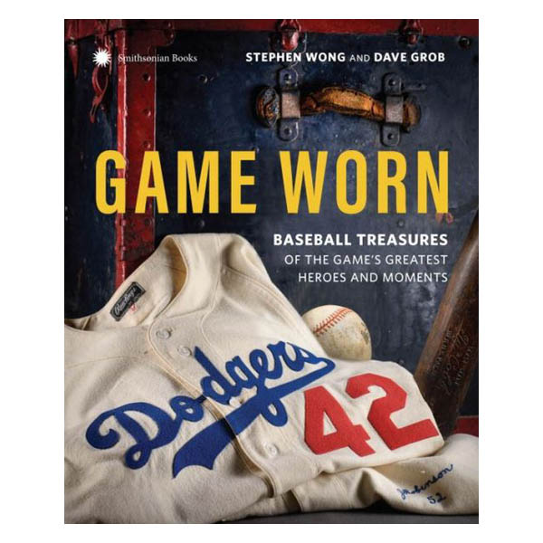 Stephen Wong Game Worn: Baseball Treasures from the Game's Greatest Heroes and Moments (Hardcover)