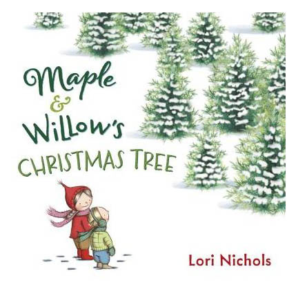 Lori Nichols Maple and Willow's Christmas Tree (Hardcover)