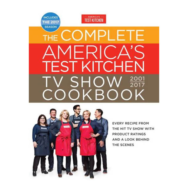 The Editors at America's Test Kitchen The Complete America's Test Kitchen TV Show Cookbook 2001-2017 (Hardcover)