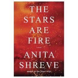 Anita Shreve The Stars Are Fire (Hardcover)