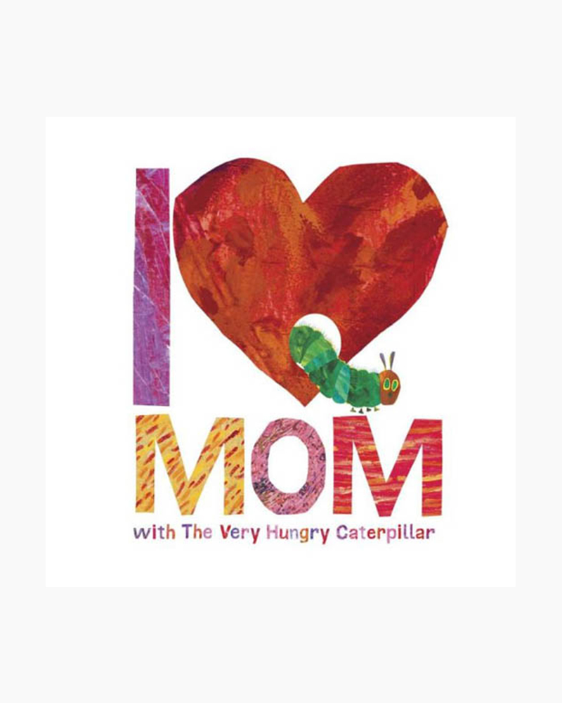 Eric Carle (Illustrator) I Love Mom with The Very Hungry Caterpillar (Hardcover)