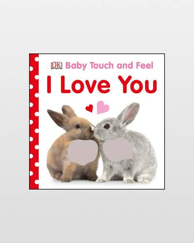 Baby Touch and Feel I Love You (Board Book)