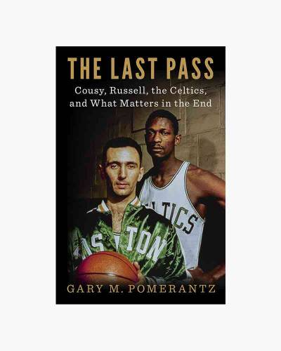 The Last Pass: Cousy, Russell, the Celtics, and What Matters in the End (Hardcover)