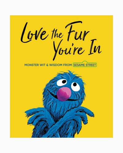 Love The Fur You're In: Monster Wit and Wisdom from Sesame Street