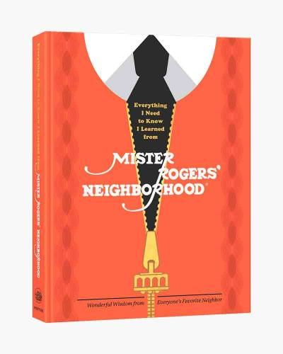 Everything I Need to Know I Learned from Mister Rogers' Neighborhood: Wonderful Wisdom from Everyone
