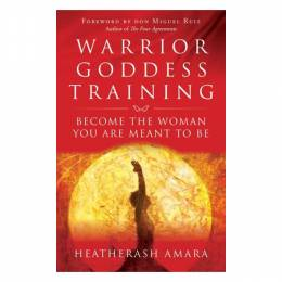 HeatherAsh Amara Warrior Goddess Training: Become the Woman You Are Meant to Be