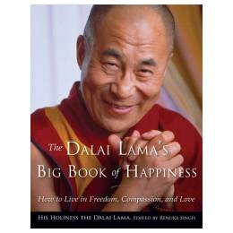 Dalai Lama, Renuka Singh (Editor) The Dalai Lama's Big Book of Happiness: How to Live in Freedom, Compassion, and Love (Paperback)
