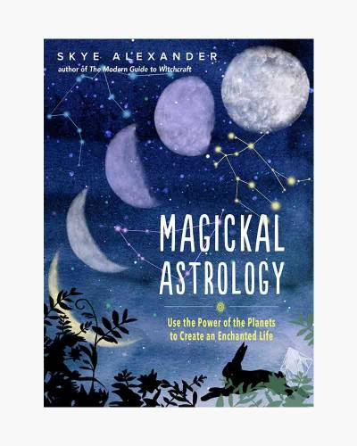 Magickal Astrology: Use the Power of the Planets to Create an Enchanted Life