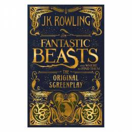 J. K. Rowling Fantastic Beasts and Where to Find Them: The Original Screenplay (Hardcover)