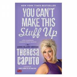 Theresa Caputo You Can't Make This Stuff Up: Life-Changing Lessons from Heaven (Paperback)