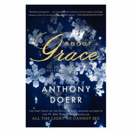 Anthony Doerr About Grace: A Novel (Paperback)