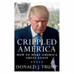 Donald J. Trump Crippled America: How to Make Our Country Great Again (Hardcover)