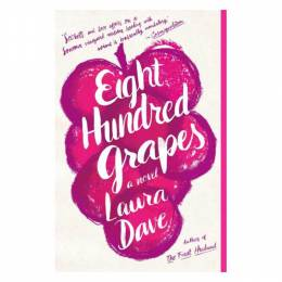 Laura Dave Eight Hundred Grapes: A Novel (Paperback)
