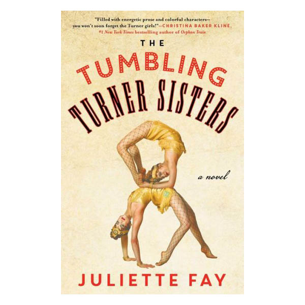 Juliette Fay The Tumbling Turner Sisters: A Novel (Hardcover)