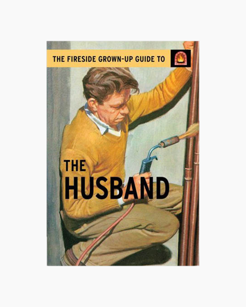 Jason Hazeley, Joel Morris The Fireside Grown-Up Guide to the Husband (Hardcover)