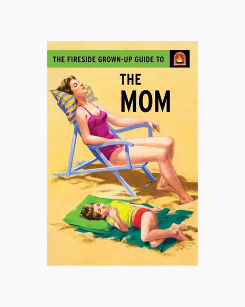 Jason Hazeley The Fireside Grown-Up Guide to the Mom (Hardcover)