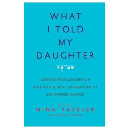 Nina Tassler What I Told My Daughter (Paperback)