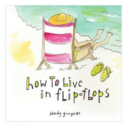 Sandy Gingras How to Live in Flip-Flops