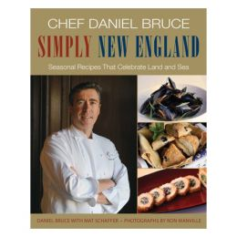Daniel Bruce Chef Daniel Bruce Simply New England: Seasonal Recipes That Celebrate Land and Sea (Hardcover)