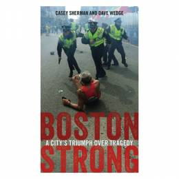 Casey Sherman Boston Strong: A City's Triumph over Tragedy (Paperback)