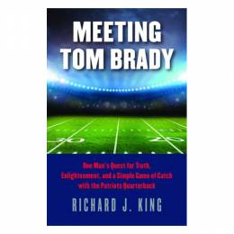 Richard J. King Meeting Tom Brady (Hardcover)