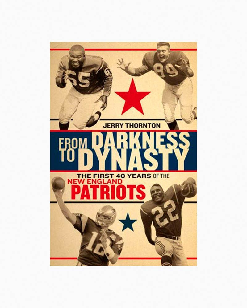 Jerry Thornton From Darkness to Dynasty: The First 40 Years of the New England Patriots (Hardcover)