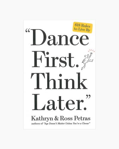 Dance First. Think Later: 618 Rules to Live By (Paperback)