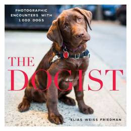 Elias Weiss Friedman The Dogist: Photographic Encounters with 1,000 Dogs (Hardcover)