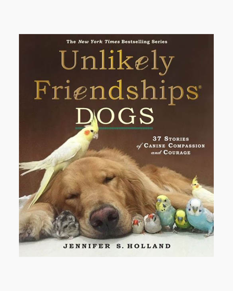 Jennifer S. Holland Unlikely Friendships: Dogs: 37 Stories of Canine Compassion and Courage (Hardcover)
