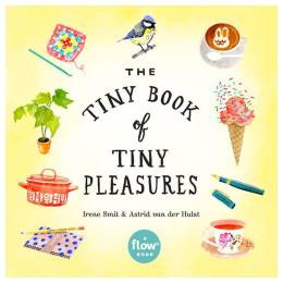 Irene Smit, Astrid van der Hulst, Editors of Flow magazine, Deborah van der Schaaf The Tiny Book of Tiny Pleasures (Paperback)