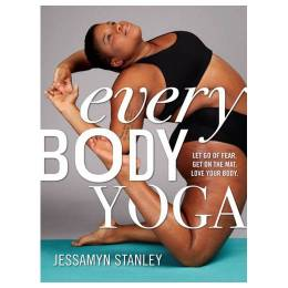 Jessamyn Stanley Every Body Yoga: Let Go of Fear, Get On the Mat, Love Your Body. (Paperback)