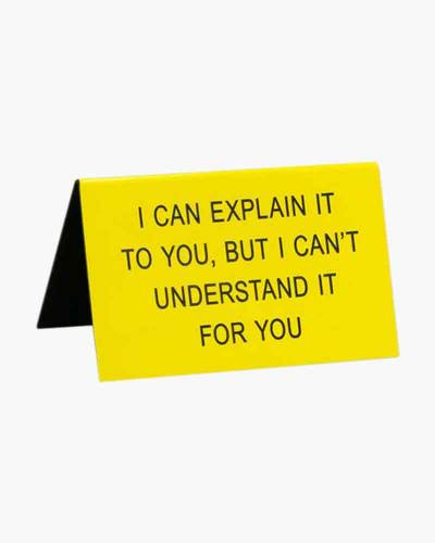 I Can't Understand It For You Desk Sign