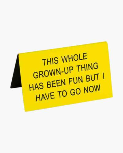 Grown-Up Thing Has Been Fun Desk Sign