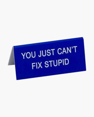Can't Fix Stupid Desk Sign