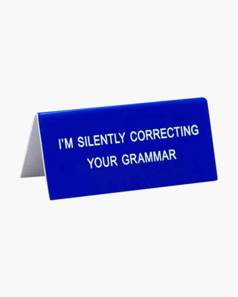 About Face Designs I'm Silently Correcting Your Grammar Desk Sign