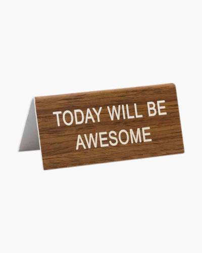 Today Will Be Awesome Desk Sign
