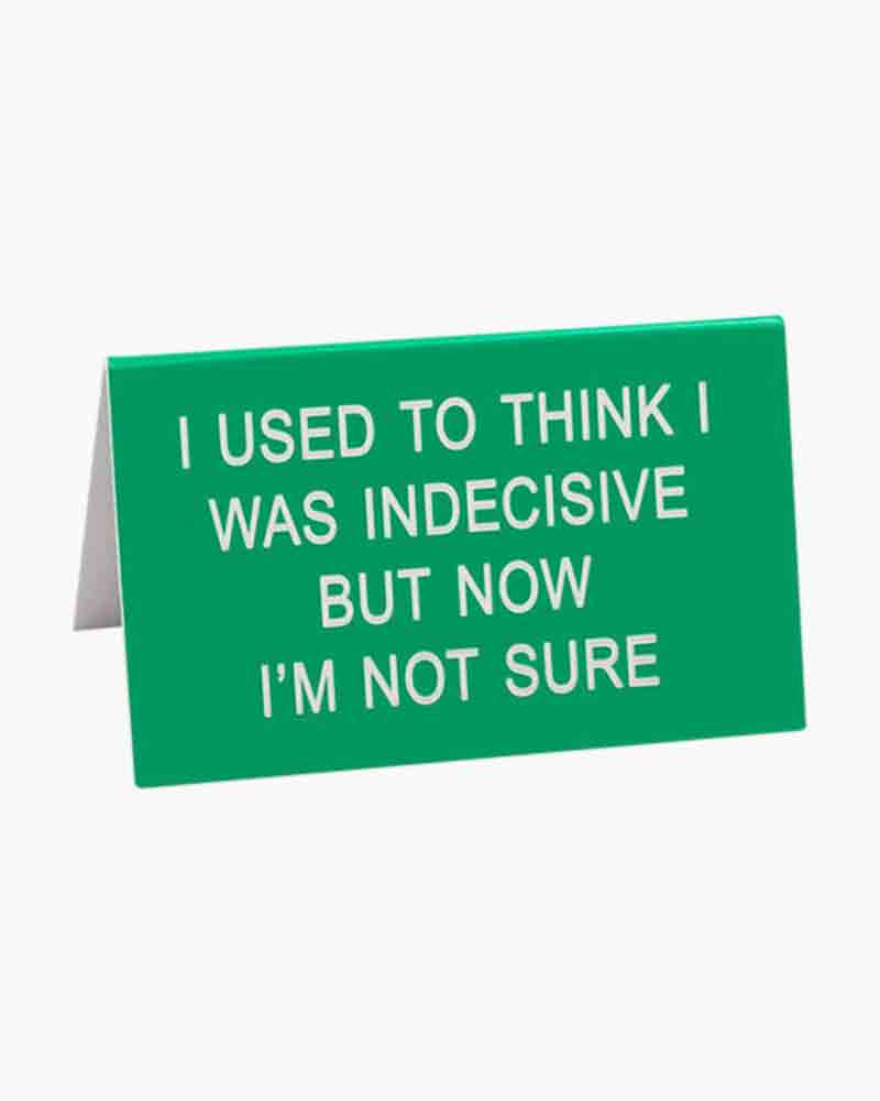 About Face Designs Indecisive Small Desk Sign
