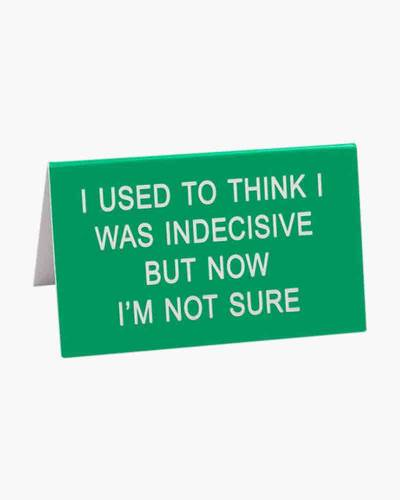 Indecisive Small Desk Sign