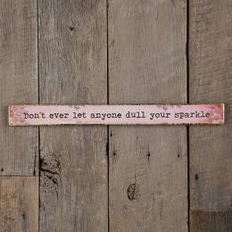 Natural Life Don't Dull Your Sparkle Skinny Wooden Sign