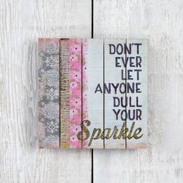 Natural Life Don't Let Anyone Dull Your Sparkle Slatted Keepsake Sign