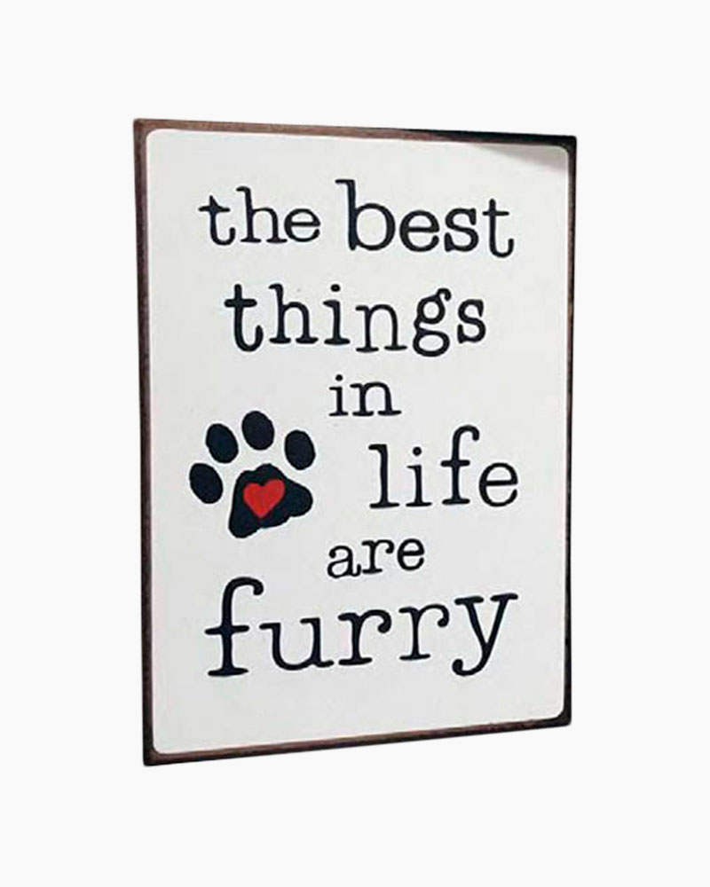 Pleasant Street Designs Best Things in Life are Furry Wooden Sign