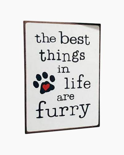 Best Things in Life are Furry Wooden Sign