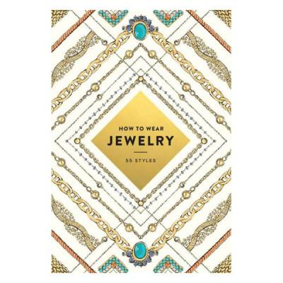 How to Wear Jewelry: 55 Styles (Paperback)